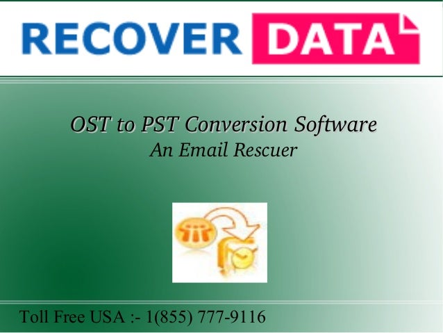 OST to PST Conversion SoftwareOST to PST Conversion Software An Email Rescuer Toll Free USA :- 1(855) 777-9116