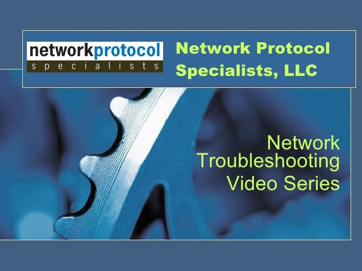 Network Protocol Specialists, LLC Network Troubleshooting Video Series