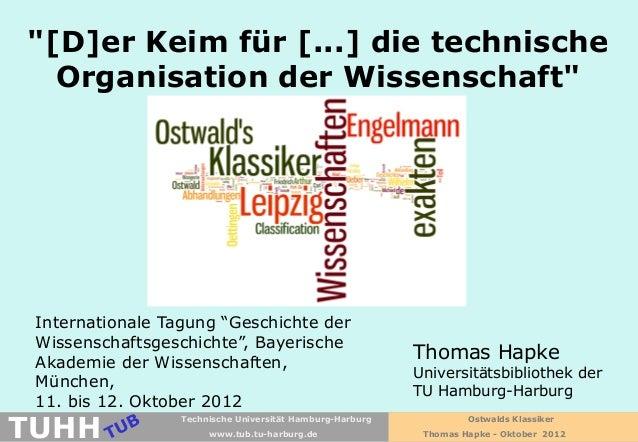 Ostwalds KlassikerThomas Hapke - Oktober 2012www.tub.tu-harburg.deTUHHTechnische Universität Hamburg-HarburgThomas HapkeUn...