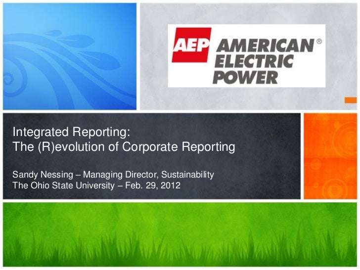 Integrated Reporting:The (R)evolution of Corporate ReportingSandy Nessing – Managing Director, SustainabilityThe Ohio Stat...