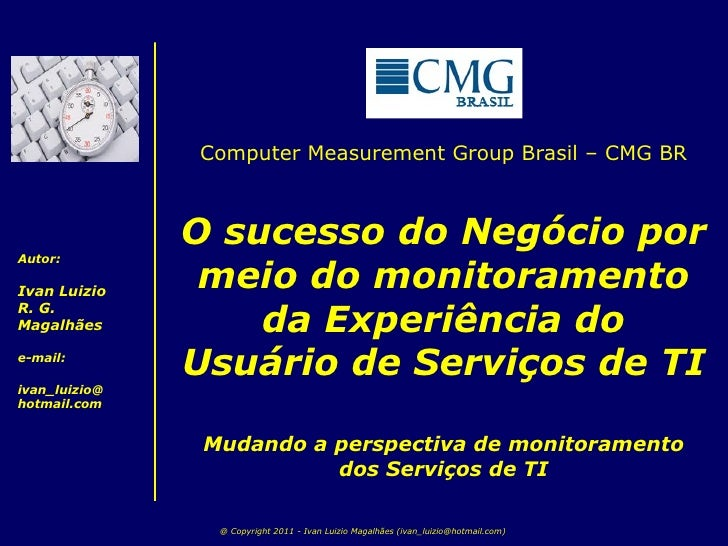 Computer Measurement Group Brasil – CMG BR O sucesso do Negócio por meio do monitoramento da Experiência do Usuário de Ser...