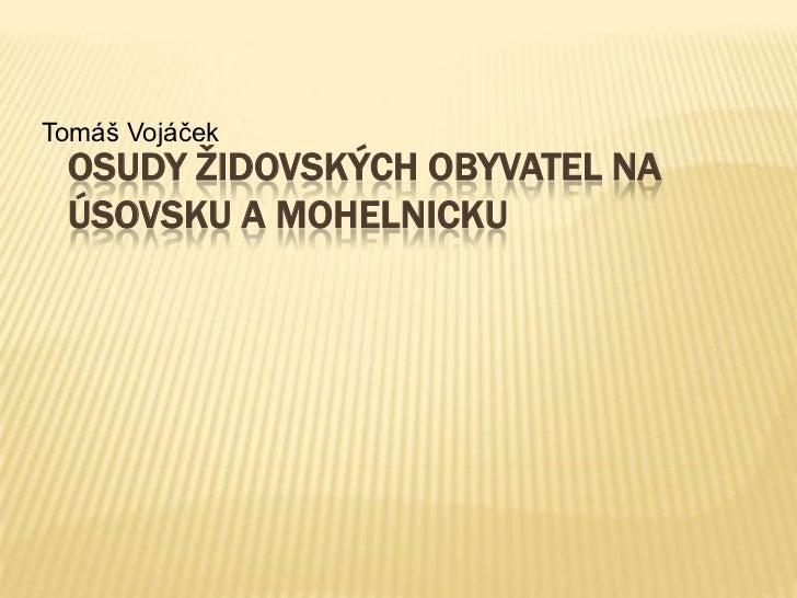 OSUDY ŽIDOVSKÝCH OBYVATEL NA ÚSOVSKU A MOHELNICKU<br />Tomáš Vojáček<br />