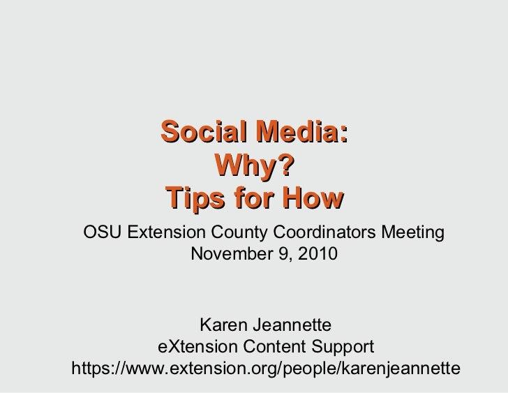 Social Media: Why? Tips for How Karen Jeannette eXtension Content Support https://www.extension.org/people/karenjeannette ...