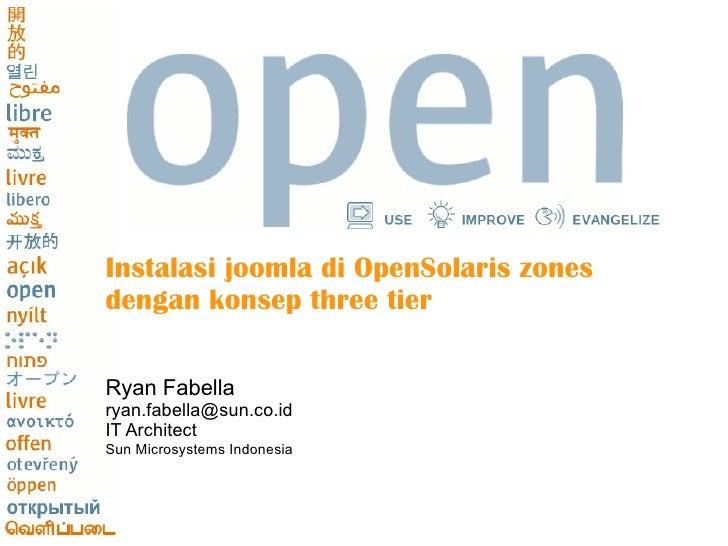 Instalasi joomla di OpenSolaris zones dengan konsep three tier Ryan Fabella [email_address] IT Architect Sun Microsystems ...