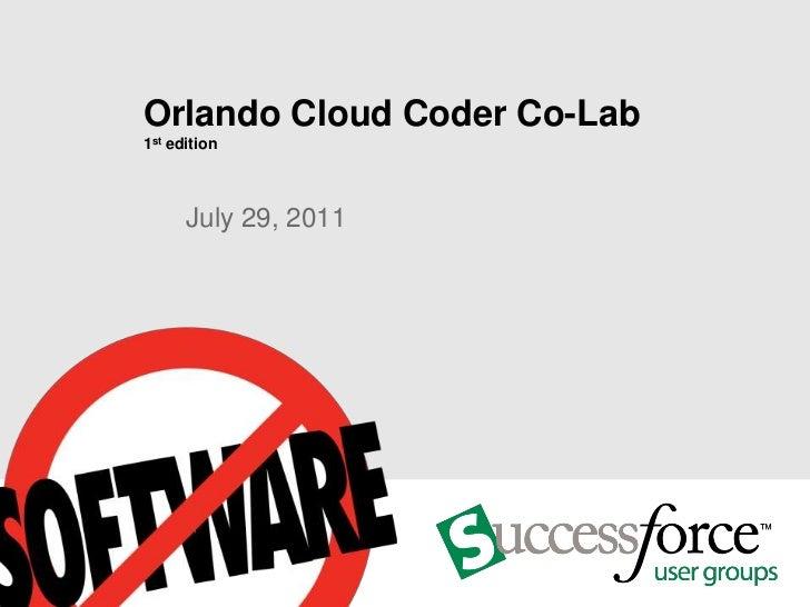 Orlando Cloud Coder Co-Lab1st edition      July 29, 2011