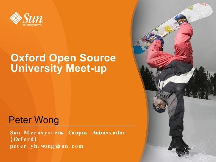 Oxford Open Source University Meet-up Peter Wong Sun Microsystems Campus Ambassador (Oxford) [email_address]