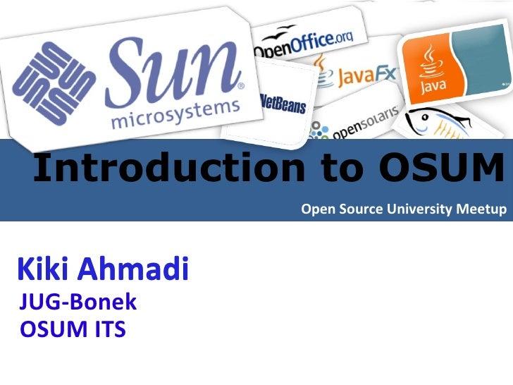 Open Source University Meetup Introduction to OSUM  Kiki Ahmadi Kiki Ahmadi JUG-Bonek  OSUM ITS