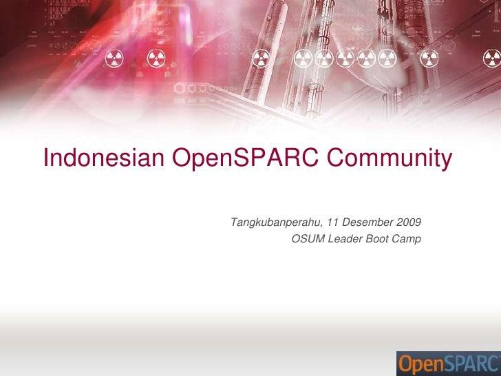 Indonesian OpenSPARC Community <br />Tangkubanperahu, 11 Desember 2009<br />OSUM Leader Boot Camp<br />