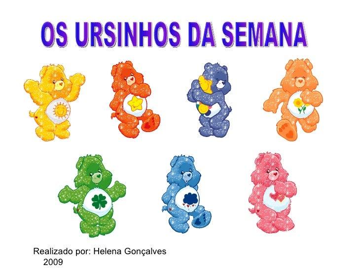 OS URSINHOS DA SEMANA Realizado por: Helena Gonçalves  2009