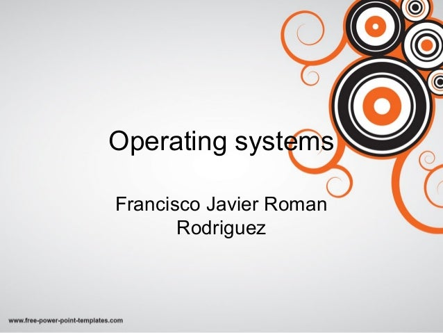 Operating systems Francisco Javier Roman Rodriguez
