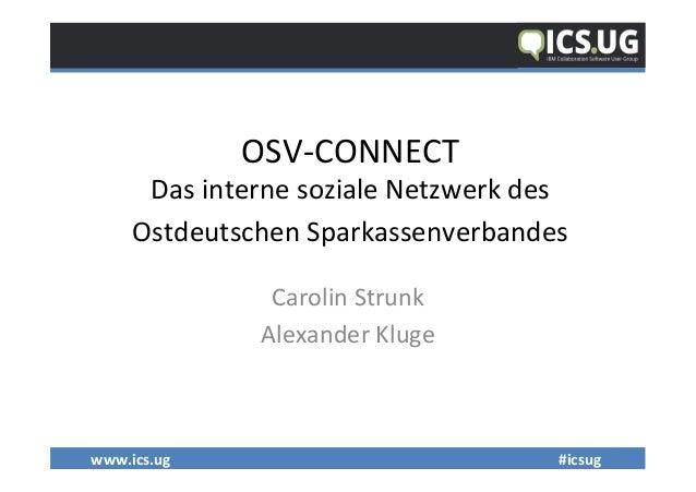 www.ics.ug        #icsug     OSV-‐CONNECT       Das  interne  soziale  Netzwerk  des   Ostdeuts...