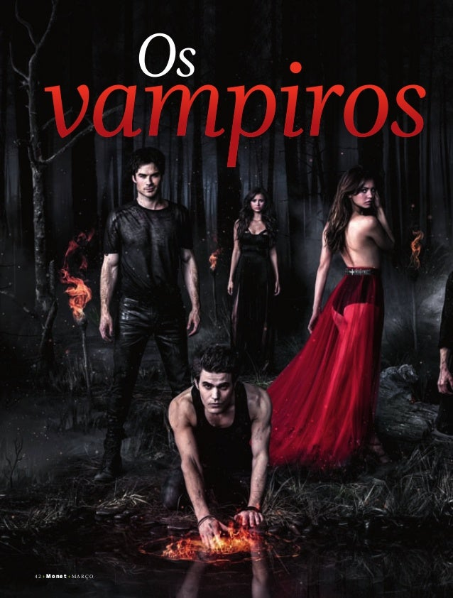 42 +Monet+MARÇO Os vampirosvampiros 132VampireDiaries.indd 42 14/02/2014 16:47:00