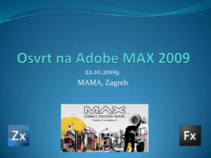 Osvrt na Adobe MAX 2009<br />22.10.2009.<br />MAMA, Zagreb<br />