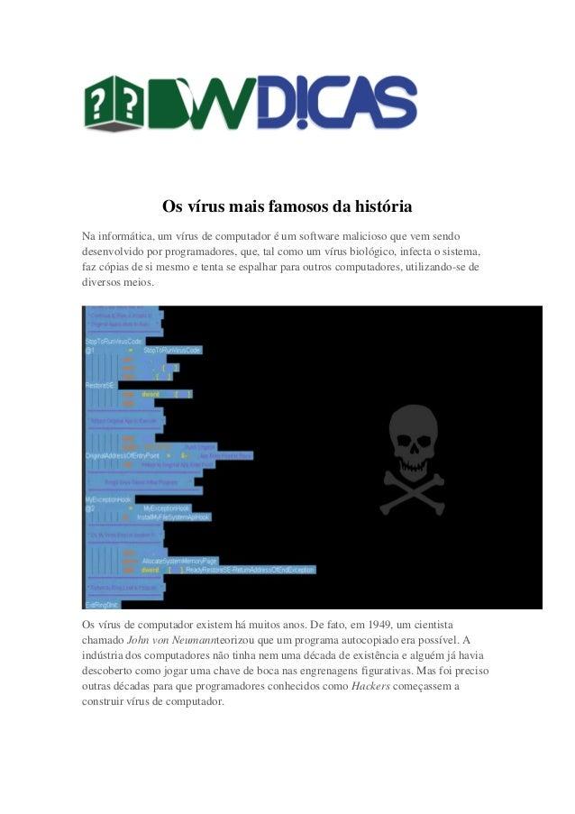Os vírus mais famosos da história Na informática, um vírus de computador é um software malicioso que vem sendo desenvolvid...