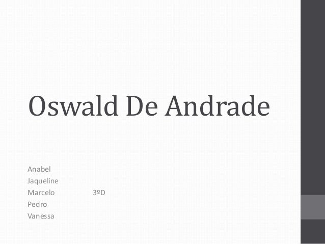 Oswald De Andrade  Anabel  Jaqueline  Marcelo 3ºD  Pedro  Vanessa