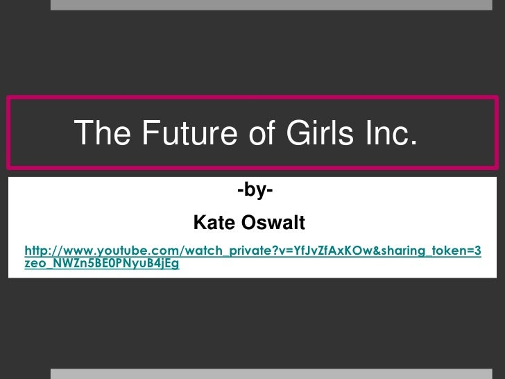 The Future of Girls Inc.                               -by-                         Kate Oswalt http://www.youtube.com/wat...