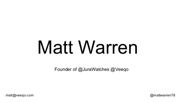 Matt Warren Founder of @JuraWatches @Veeqo  matt@veeqo.com  @mattwarren78