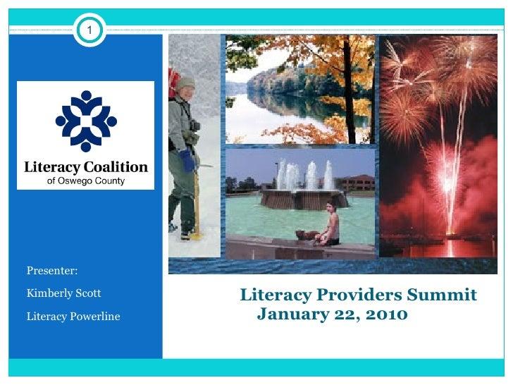 Literacy Providers Summit January 22, 2010 <ul><li>Presenter: </li></ul><ul><li>Kimberly Scott </li></ul><ul><li>Literacy ...