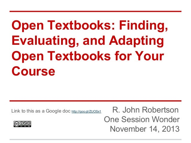 Open Textbooks: Finding, Evaluating, and Adapting Open Textbooks for Your Course Link to this as a Google doc http://goo.g...