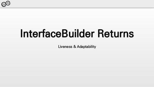 InterfaceBuilder Returns Liveness & Adaptability