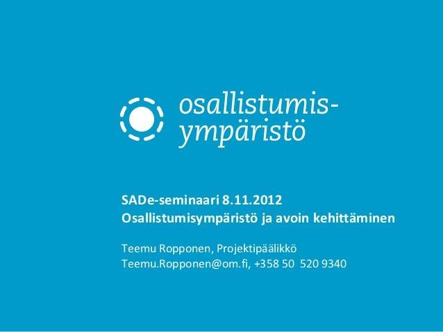 SADe-seminaari 8.11.2012Case OsallistumisympäristöTeemu Ropponen, ProjektipäälikköTeemu.Ropponen@om.fi, +358 50 520 9340