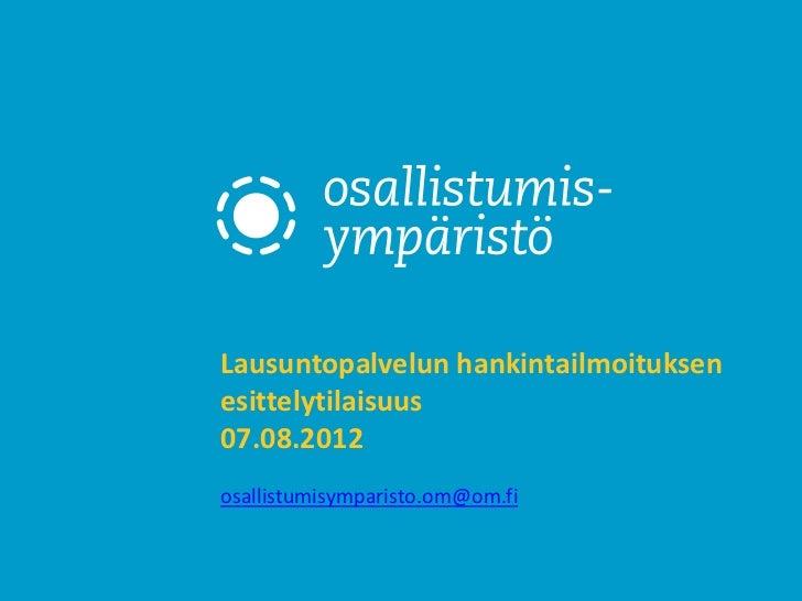Lausuntopalvelun hankintailmoituksenesittelytilaisuus07.08.2012osallistumisymparisto.om@om.fi