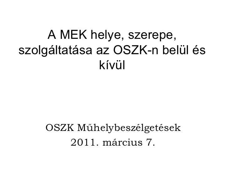 A MEK helye, szerepe, szolgáltatása az OSZK-n belül és kívül OSZK Műhelybeszélgetések 2011. március 7.
