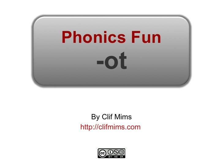 Phonics Fun -ot By Clif Mims http://clifmims.com