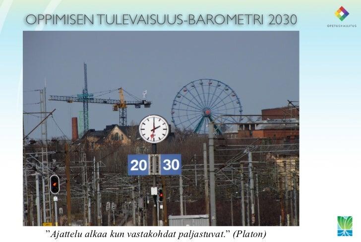 """OPPIMISEN TULEVAISUUS-BAROMETRI 2030       """"Ajattelu alkaa kun vastakohdat paljastuvat."""" (Platon)"""