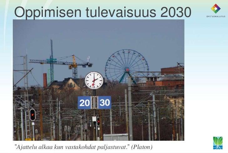 """Oppimisen tulevaisuus 2030""""Ajattelu alkaa kun vastakohdat paljastuvat."""" (Platon)"""