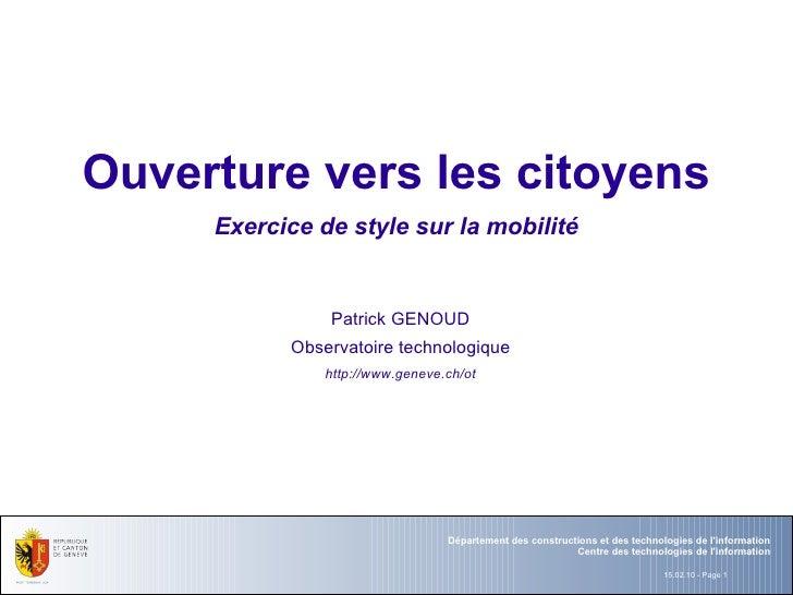 Ouverture vers les citoyens Exercice de style sur la mobilité Patrick GENOUD Observatoire technologique http://www.geneve....