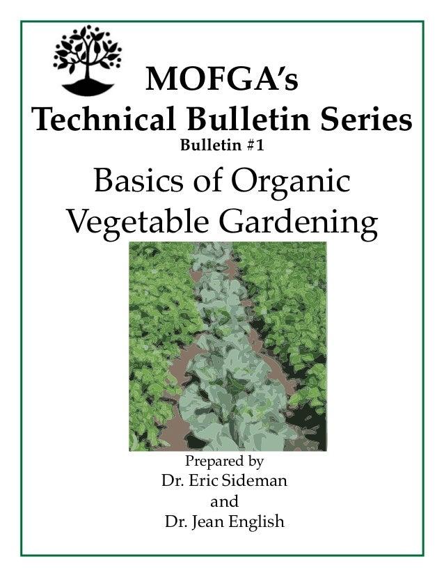 MOFGA's Technical Bulletin Series Bulletin #1  Basics of Organic Vegetable Gardening  Prepared by  Dr. Eric Sideman and Dr...