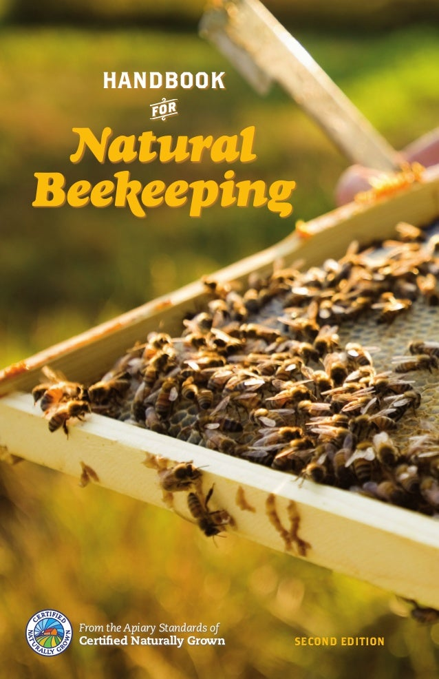 handbook  f  Natural Beekeeping  From the Apiary Standards of  Certified Naturally Grown  Second Edition