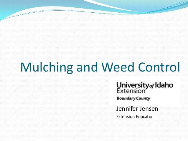 Mulching and Weed Control Jennifer Jensen Extension Educator