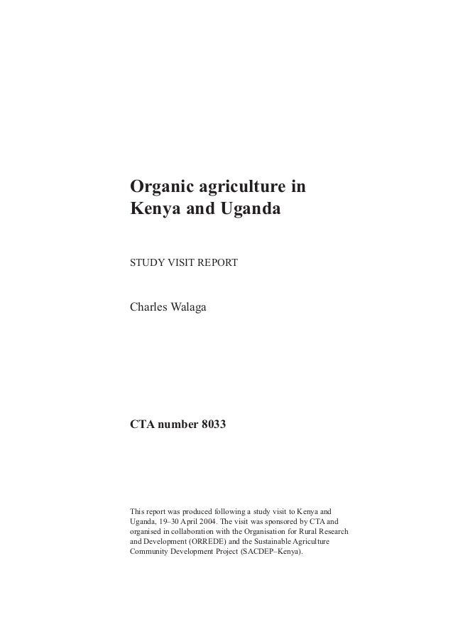 Organic agriculture in Kenya and Uganda STUDY VISIT REPORT  Charles Walaga  CTA number 8033  This report was produced foll...