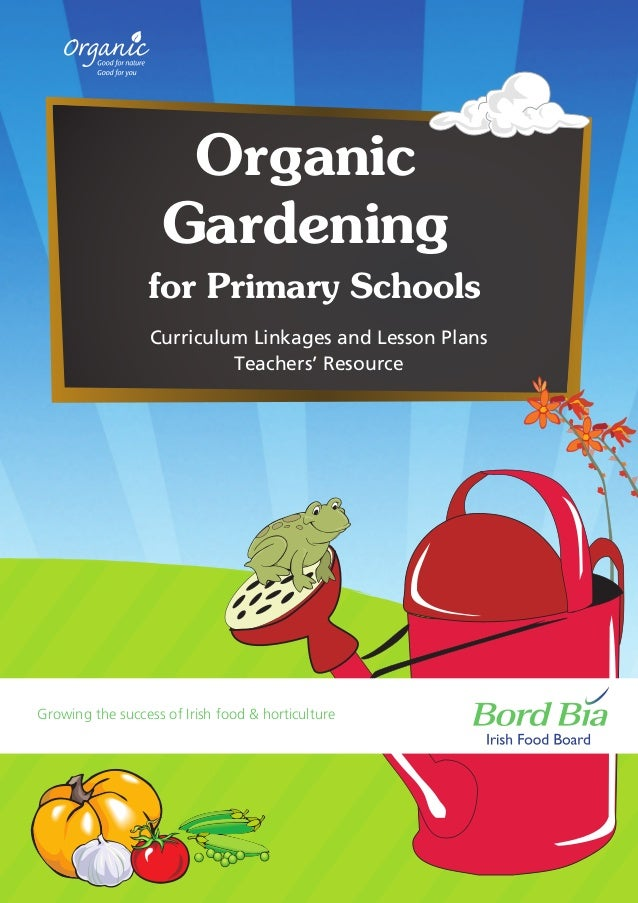 Organic Gardening for Primary Schools Curriculum Linkages and Lesson Plans Teachers' Resource  Growing the success of Iris...
