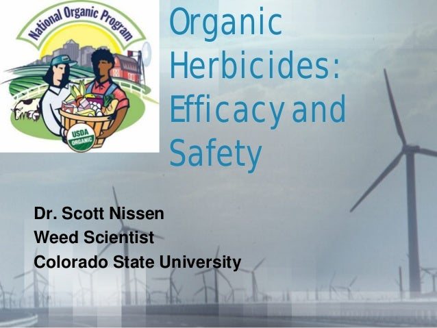 Organic Herbicides: Efficacy and Safety Dr. Scott Nissen Weed Scientist Colorado State University