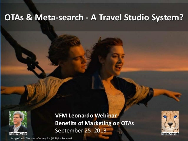 OTAs & Meta-search - A Travel Studio System? VFM Leonardo Webinar Benefits of Marketing on OTAs September 25. 2013 Image C...