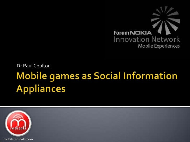Mobile games as Social Information Appliances<br />Dr Paul Coulton<br />