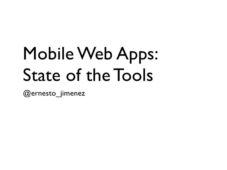 Mobile Web Apps:State of the Tools@ernesto_jimenez