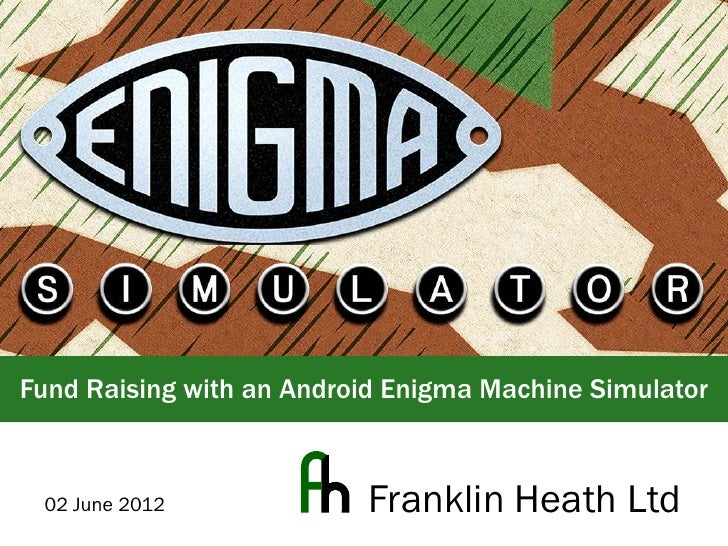Fund Raising with an Android Enigma Machine Simulator 02 June 2012             Franklin Heath Ltd