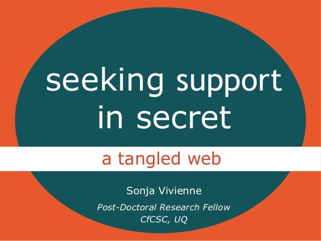 seeking support in secret a tangled web Sonja Vivienne Post-Doctoral Research Fellow CfCSC, UQ
