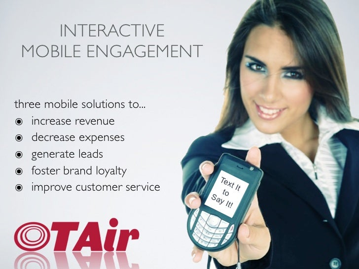 INTERACTIVE MOBILE ENGAGEMENTthree mobile solutions to...๏ increase revenue๏ decrease expenses๏ generate leads๏ foster bra...