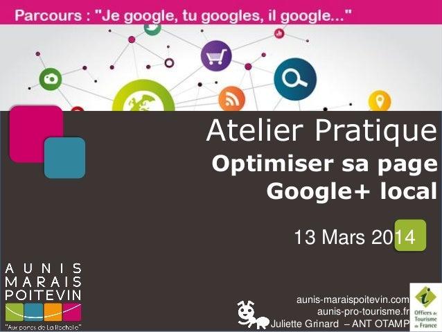 aunis-maraispoitevin.com aunis-pro-tourisme.fr Juliette Grinard – ANT OTAMP Atelier Pratique Optimiser sa page Google+ loc...