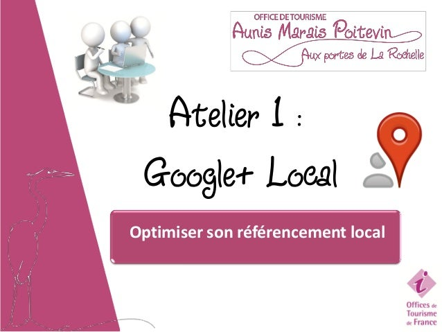 Atelier 1 : Google+ LocalOptimiser son référencement local