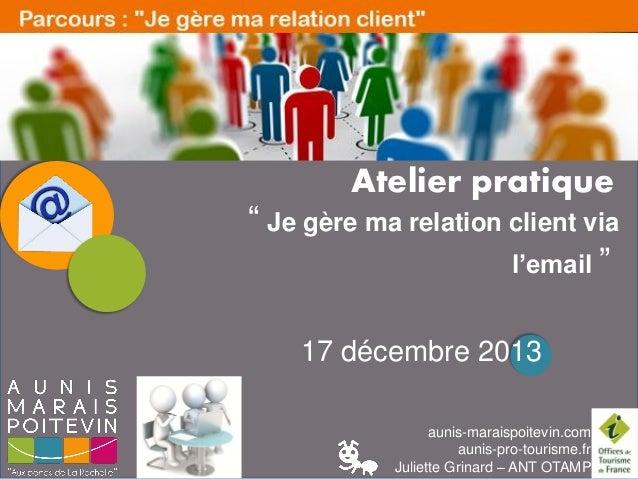 """LES PAUSES NUMERIQUES  Atelier pratique  """" Je gère ma relation client via l'email """" 17 décembre 2013 aunis-maraispoitevin...."""