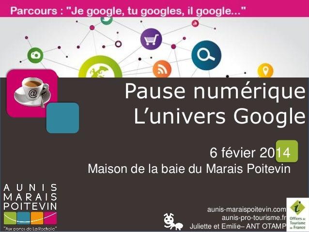 Pause numérique L'univers Google 6 févier 2014 Maison de la baie du Marais Poitevin  aunis-maraispoitevin.com aunis-pro-to...