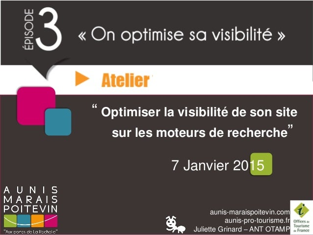 """aunis-maraispoitevin.com aunis-pro-tourisme.fr Juliette Grinard – ANT OTAMP """" Optimiser la visibilité de son site sur les ..."""