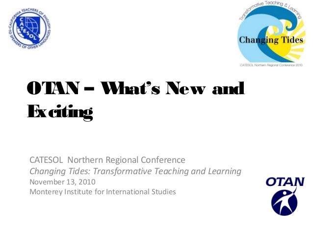 OTAN – What's New and Exciting CATESOL Northern Regional Conference Changing Tides: Transformative Teaching and Learning N...