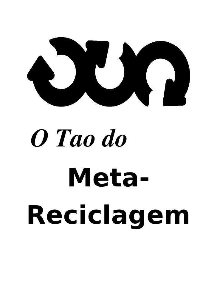 O Tao do   Meta- Reciclagem